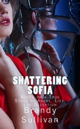 Shattering Sofia ebook by Brandy Sullivan