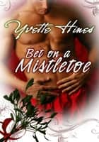 Bet on a Mistletoe ebook by Yvette Hines