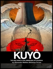 Kuyoh: Noh Play Based on the Catastrophe of Fukushima ebook by Alexandre Mathieu Motokiyo Ferran