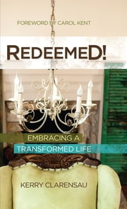Redeemed! - Embracing a Transformed Life ebook by Kerry Clarensau