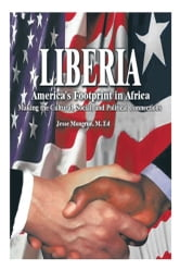 Liberia: America's Footprint in Africa - Making the Cultural, Social, and Political Connections ebook by Jesse N. Mongrue, M. Ed