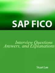 SAP Fico Interview Questions, Answers, and Explanations: SAP Fico Certification Review ebook by Lee, Stuart, Dr