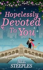 Hopelessly Devoted to You ebook by Jill Steeples