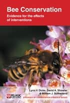 Bee Conservation - Evidence for the effects of interventions ebook by Lynn V. Dicks, David A. Showler, William J. Sutherland