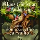 O último sonho do velho carvalho audiobook by Hans Christian Andersen