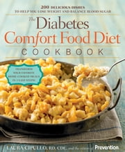 The Diabetes Comfort Food Diet Cookbook - 200 Delicious Dishes to Help You Lose Weight and Balance Blood Sugar ebook by Laura Cipullo,The Editors of Prevention