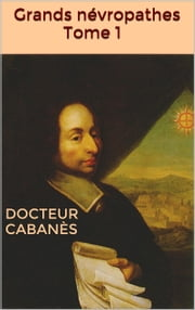 Grands névropathes Tome 1 ebook by Docteur Cabanès