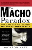 Macho Paradox: Why Some Men Hurt Women and and How All Men Can Help