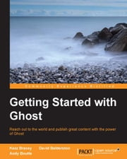 Getting Started with Ghost ebook by Kezz Bracey,David Balderston,Andy Boutte