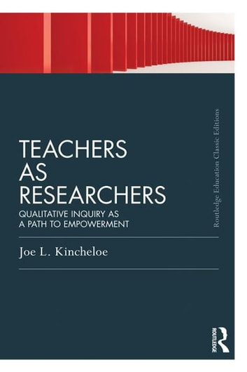 Teachers as Researchers (Classic Edition) - Qualitative inquiry as a path to empowerment ebook by Joe L Kincheloe