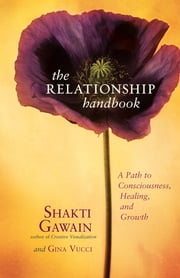 The Relationship Handbook - A Path to Consciousness, Healing, and Growth ebook by Shakti Gawain,Gina Vucci