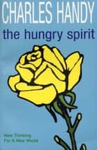 The Hungry Spirit - New Thinking for a New World ebook by Charles Handy