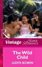 The Wild Child (Mills & Boon Vintage Superromance) ebook by Judith Bowen