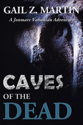 Caves Of The Dead - A Jonmarc Vahanian Adventure #2 ebook by Gail Z. Martin