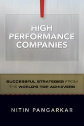 High Performance Companies - Successful Strategies from the World's Top Achievers ebook by Nitin Pangarkar