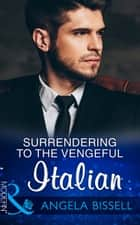 Surrendering To The Vengeful Italian (Mills & Boon Modern) (Irresistible Mediterranean Tycoons, Book 1) ebook by Angela Bissell