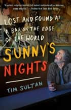 Sunny's Nights - Lost and Found at a Bar on the Edge of the World ebook by Tim Sultan