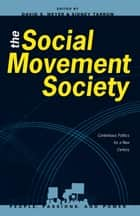 The Social Movement Society - Contentious Politics for a New Century ebook by David S. Meyer, Sidney Tarrow, Matthew Crozat,...
