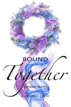 Bound Together - A Holiday Novella ebook by Stormy Smith