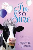 I'm So Sure ebook by Jenny Jones