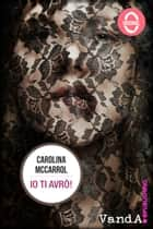Io ti avrò! ebook by Carolina McCarrol