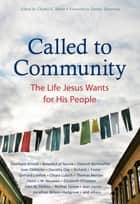 Called to Community - The Life Jesus Wants for His People ebook by Eberhard Arnold, Dietrich Bonhoeffer, Joan Chittister,...
