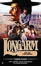 Longarm 425 - Longarm and the Yuma Prison ebook by Tabor Evans