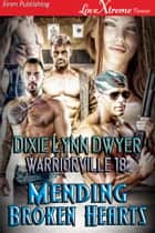 Warriorville 18: Mending Broken Hearts ebook by Dixie Lynn Dwyer