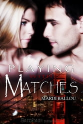 Playing with Matches ebook by Mardi Ballou