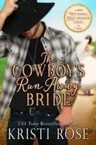 The Cowboy's Runaway Bride ebook by Kristi Rose