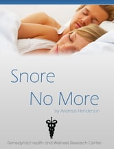 Snore No More: Simple Tips & Techniques To Stop Snoring Permanently ebook by Andreas Henderson