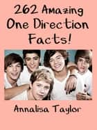 262 Amazing One Direction Facts! ebook by Annalisa Taylor