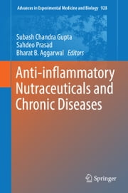 Anti-inflammatory Nutraceuticals and Chronic Diseases ebook by Subash Chandra Gupta,Sahdeo Prasad,Bharat B. Aggarwal