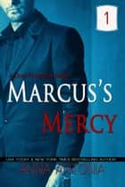 Marcus's Mercy #1 ebook by Anna Antonia