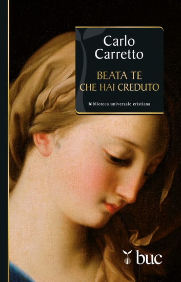 Beata te che hai creduto ebook by Carlo Carretto