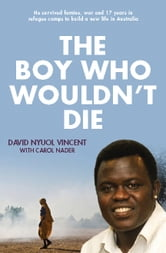 The Boy Who Wouldn't Die ebook by David Nyuol Vincent with Carol Nader