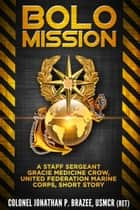 BOLO Mission: A Staff Sergeant Gracie Medicine Crow, United Federation Marine Corps, Short Story ebook by Jonathan P. Brazee