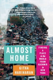 Almost Home - Finding a Place in the World from Kashmir to New York ebook door Githa Hariharan