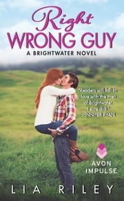Right Wrong Guy - A Brightwater Novel ebook by Lia Riley