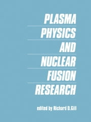 Plasma Physics and Nuclear Fusion Research ebook by Gill, Richard D.