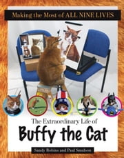 Making the Most of All Nine Lives: The Extraordinary Life of Buffy the Cat ebook by Robins, Sandy