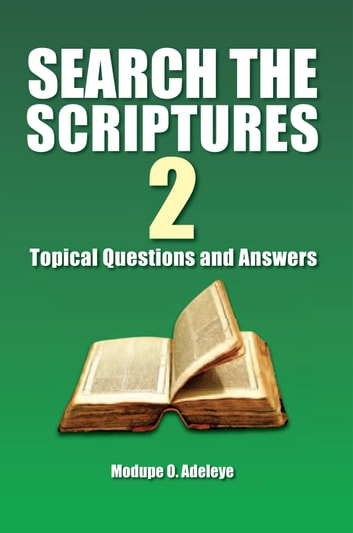 SEARCH THE SCRIPTURES 2 - TOPICAL QUESTIONS AND ANSWERS ebook by Modupe O. Adeleye