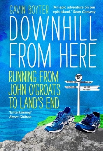 Downhill From Here - Running From John O'Groats to Land's End ebook by Gavin Boyter