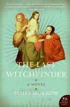 The Last Witchfinder - A Novel eBook by James Morrow