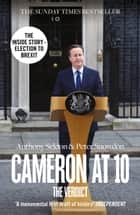 Cameron at 10: From Election to Brexit ebook by Anthony Seldon, Peter Snowdon