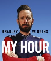 Bradley Wiggins: My Hour ebook by Bradley Wiggins