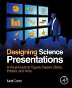 Designing Science Presentations ebook by Matt Carter