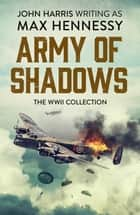 Army of Shadows - The WWII Collection ebook by Max Hennessy