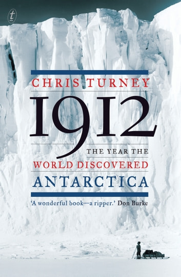 1912 - The Year the World Discovered Antarctica ebook by Chris Turney