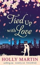 Tied Up With Love ebook by Amelia Thorne